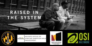 Raised in the System Film Screening - Friday April 26, 2019 - 6 to 9 pm - Reginald F. Lewis Museum: 830 Pratt Street Baltimore, MD 21202